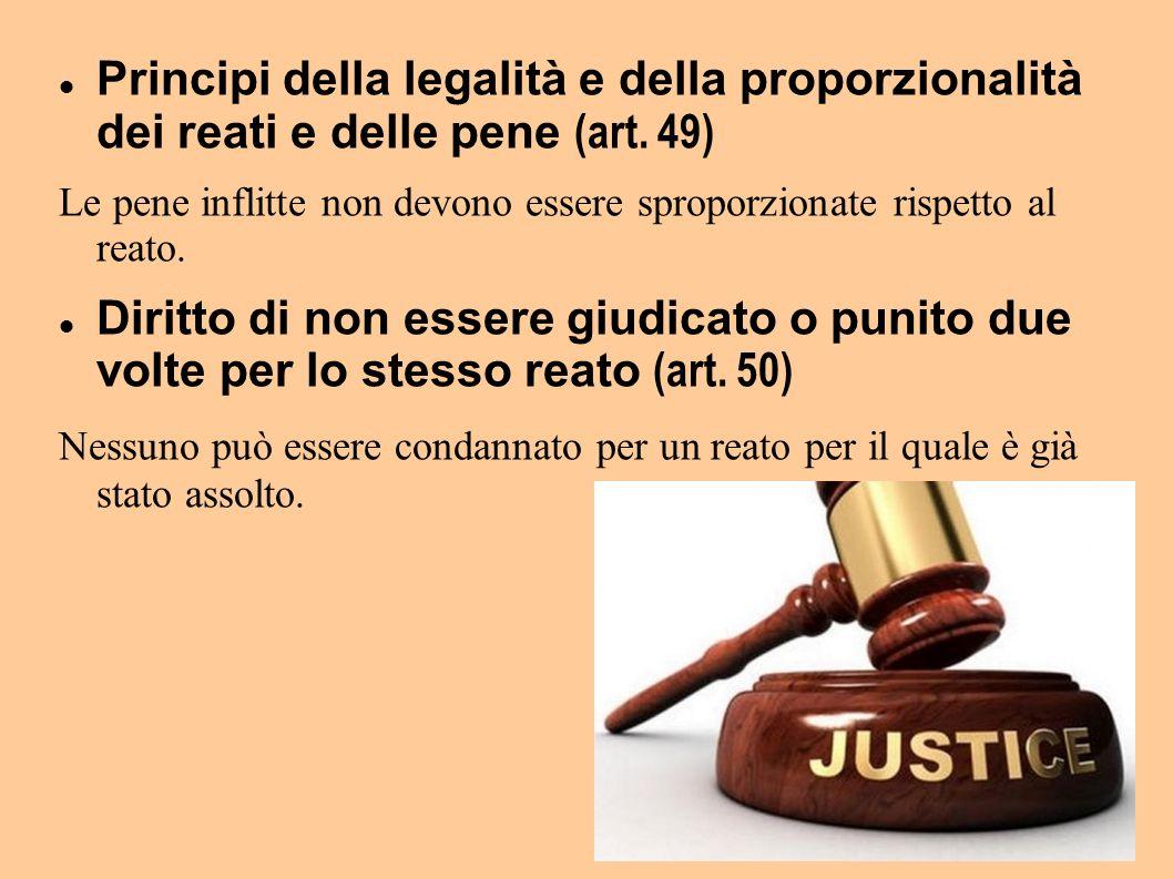 Principi della legalità e della proporzionalità dei reati e delle pene (art. 49) Le pene inflitte non devono essere sproporzionate rispetto al reato.