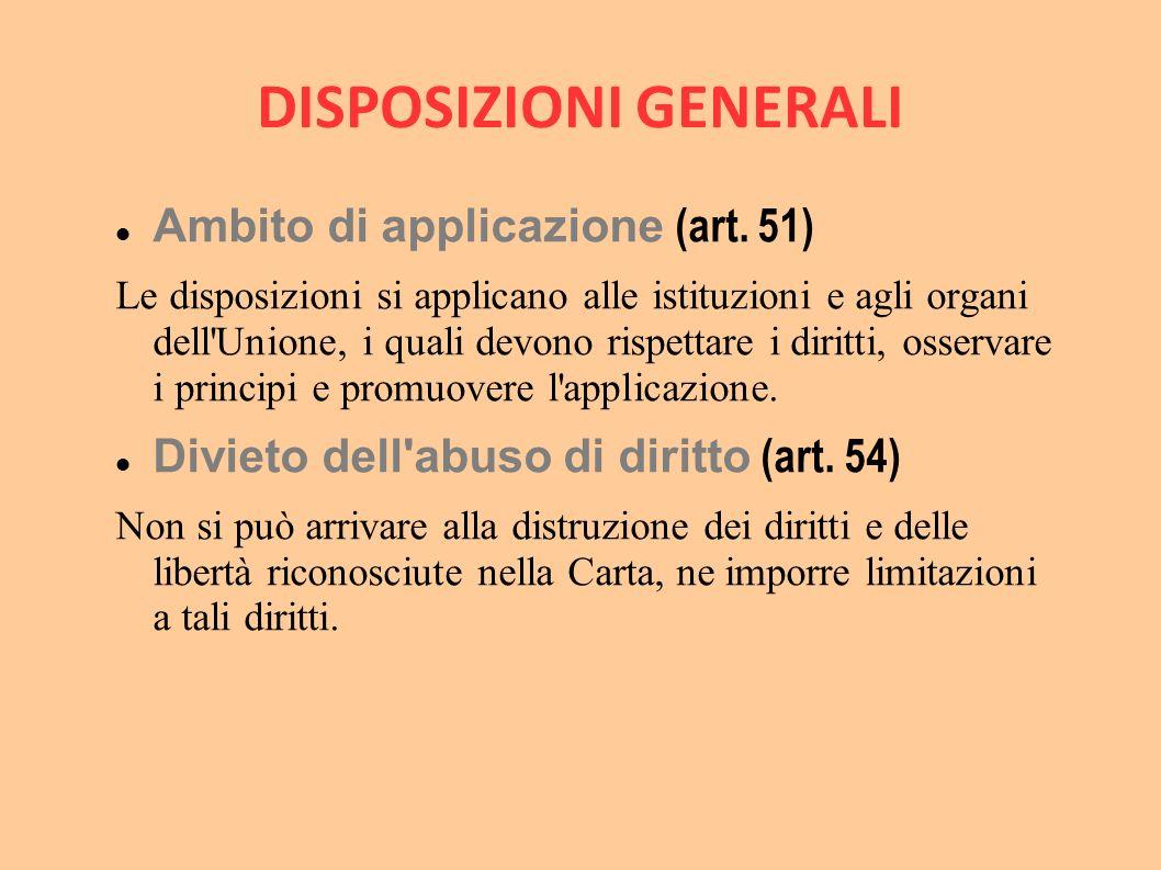 DISPOSIZIONI GENERALI Ambito di applicazione (art. 51) Le disposizioni si applicano alle istituzioni e agli organi dell'Unione, i quali devono rispett