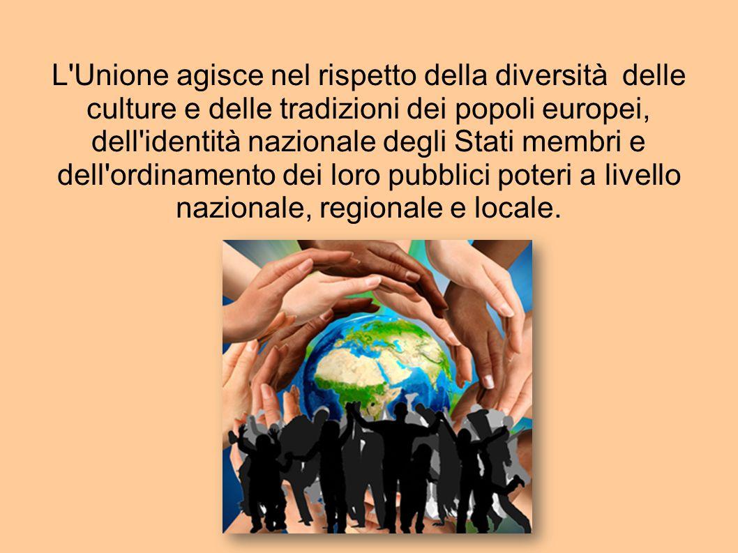 L'Unione agisce nel rispetto della diversità delle culture e delle tradizioni dei popoli europei, dell'identità nazionale degli Stati membri e dell'or