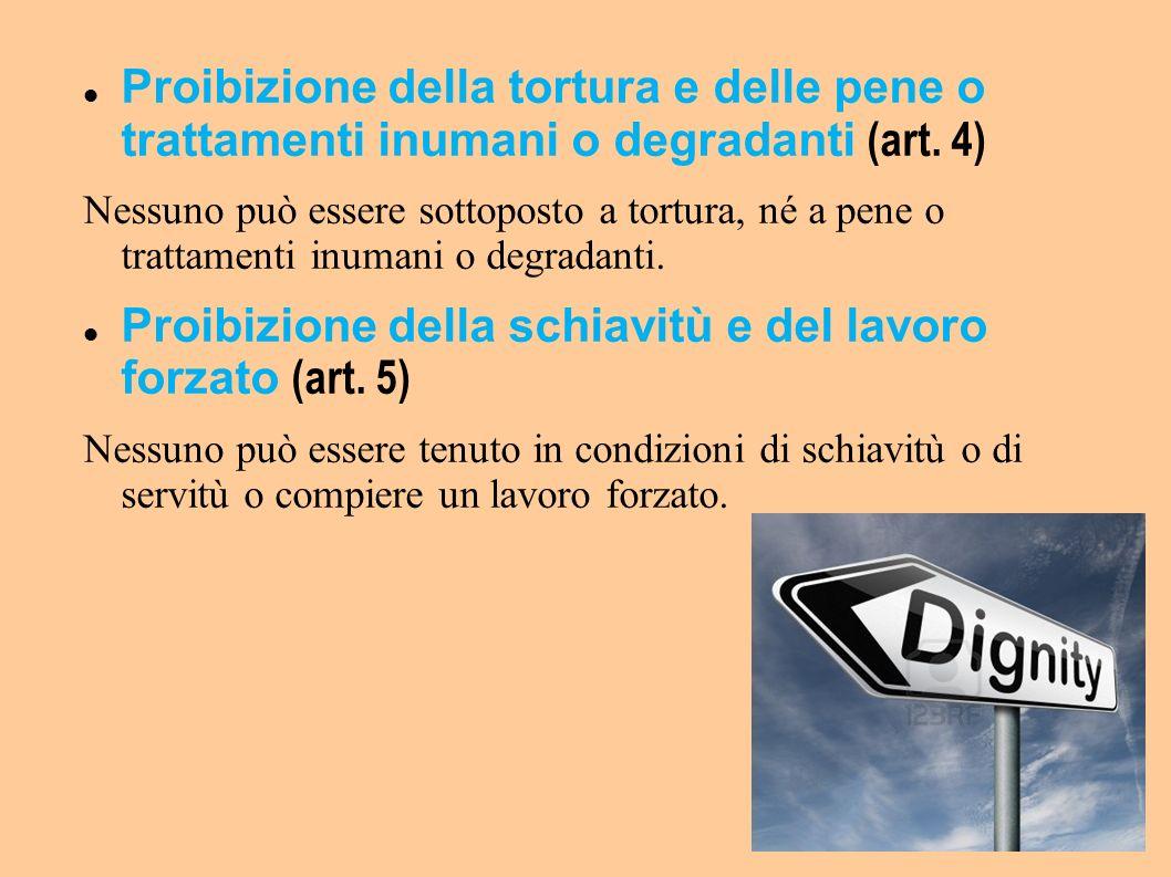Proibizione della tortura e delle pene o trattamenti inumani o degradanti (art. 4) Nessuno può essere sottoposto a tortura, né a pene o trattamenti in