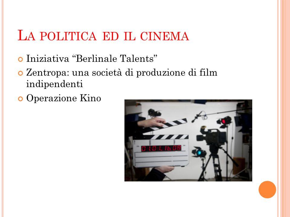 L A POLITICA ED IL CINEMA Iniziativa Berlinale Talents Zentropa: una società di produzione di film indipendenti Operazione Kino
