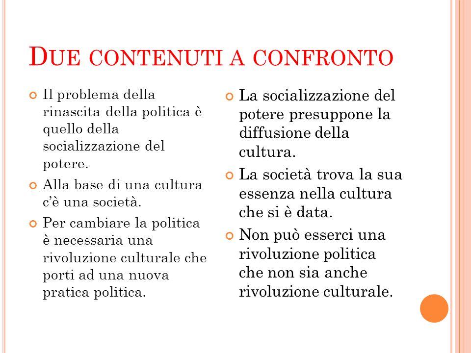 D UE CONTENUTI A CONFRONTO Il problema della rinascita della politica è quello della socializzazione del potere.