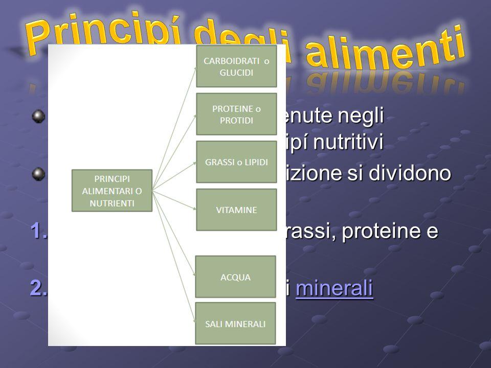 Le sostanze attive contenute negli alimenti sono dette principí nutritivi In base alla loro composizione si dividono in: 1.O rganici: carboidrati, grassi, proteine e vitamine 2.I norganici: acqua e sali m m m m m iiii nnnn eeee rrrr aaaa llll iiii