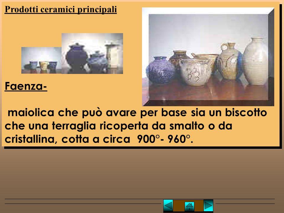 Lucio TROISE Prodotti ceramici principali Faenza- maiolica che può avare per base sia un biscotto che una terraglia ricoperta da smalto o da cristallina, cotta a circa 900°- 960°.