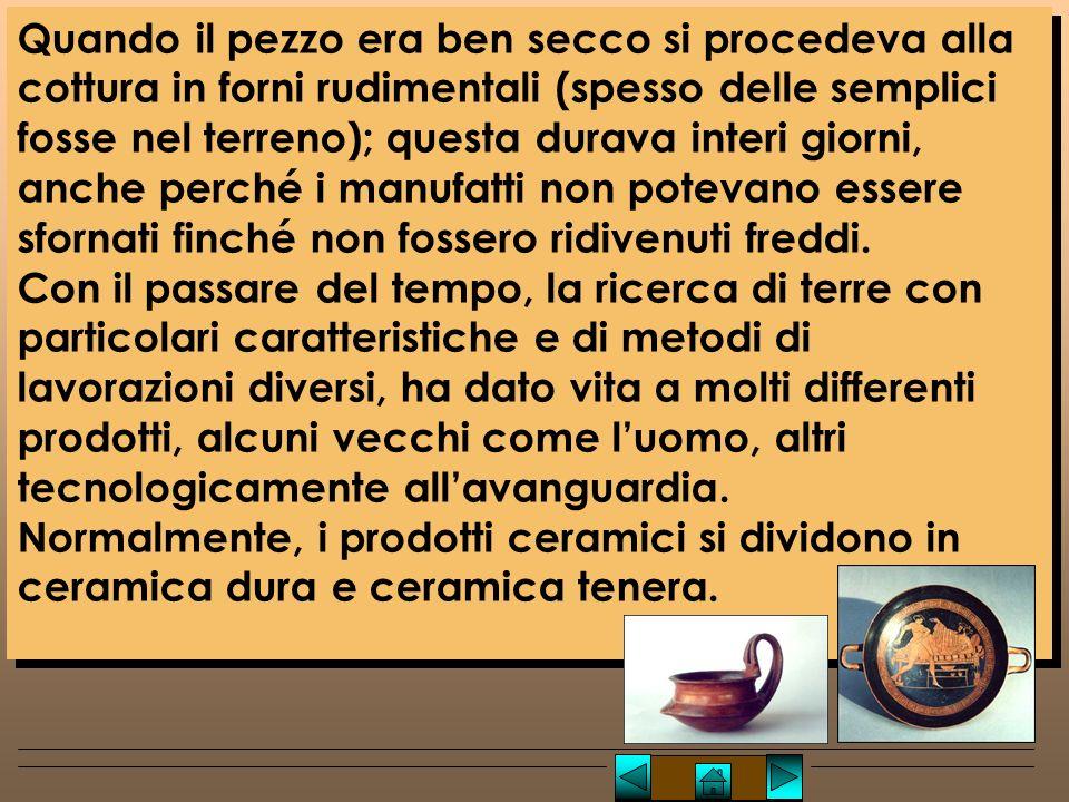 Lucio TROISE Alla ceramica dura appartengono manufatti in porcellana, grès, fire clay ed altri; alla ceramica tenera appartengono prodotti come i laterizi, terrecotte, terraglie, maioliche, faenze, ecc..