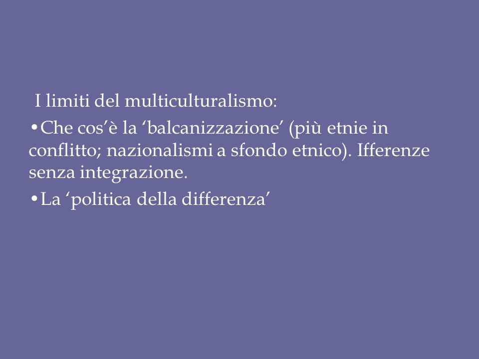 I limiti del multiculturalismo: Che cos'è la 'balcanizzazione' (più etnie in conflitto; nazionalismi a sfondo etnico).