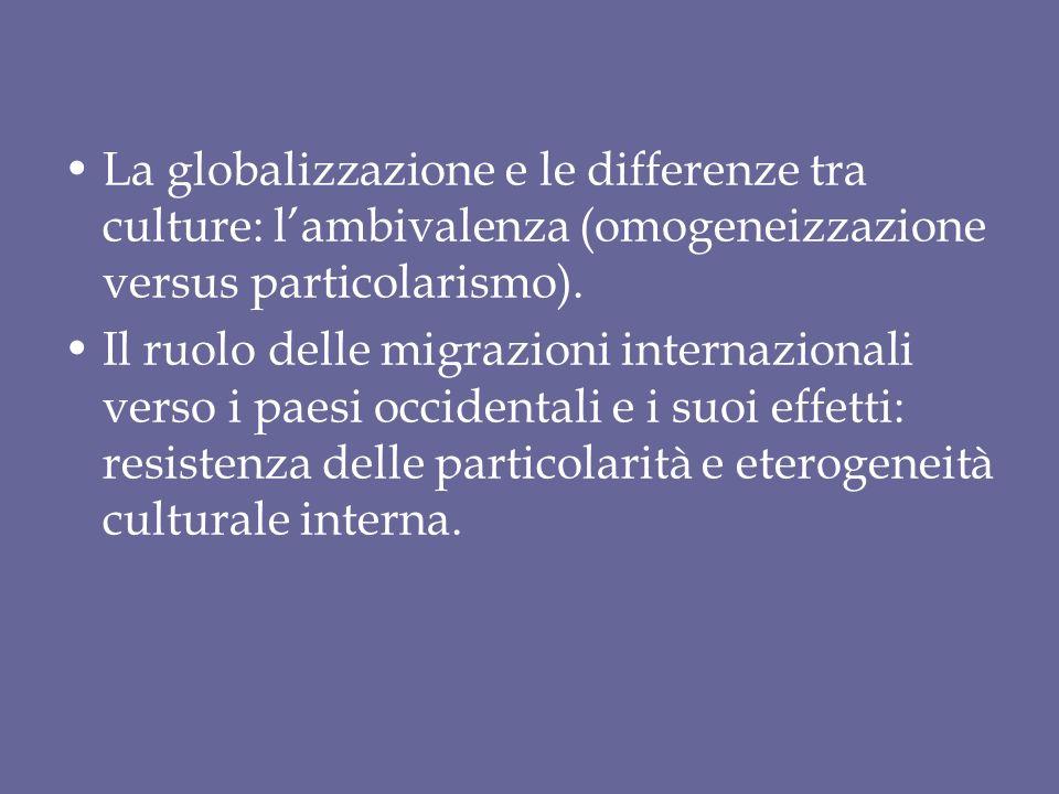 La globalizzazione e le differenze tra culture: l'ambivalenza (omogeneizzazione versus particolarismo).