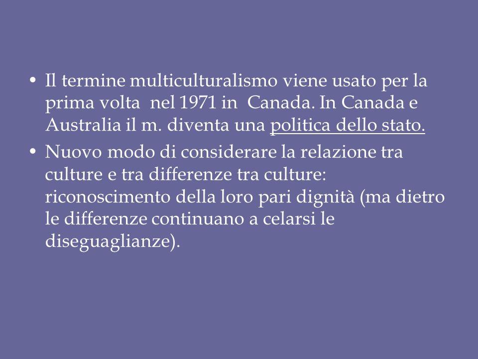 Il termine multiculturalismo viene usato per la prima volta nel 1971 in Canada.