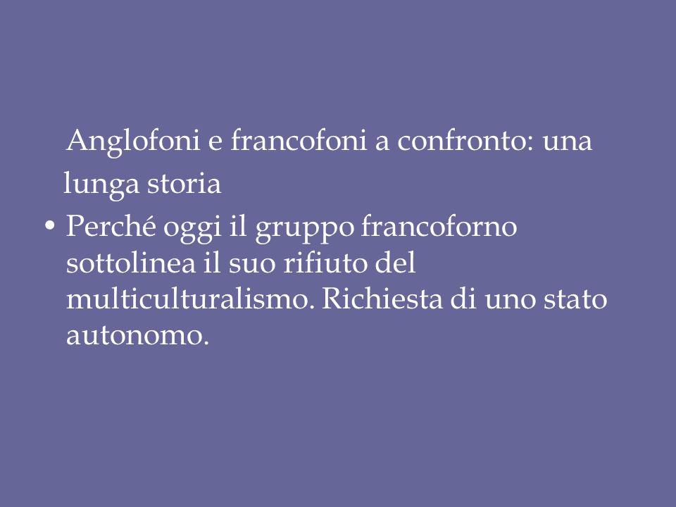 Anglofoni e francofoni a confronto: una lunga storia Perché oggi il gruppo francoforno sottolinea il suo rifiuto del multiculturalismo.