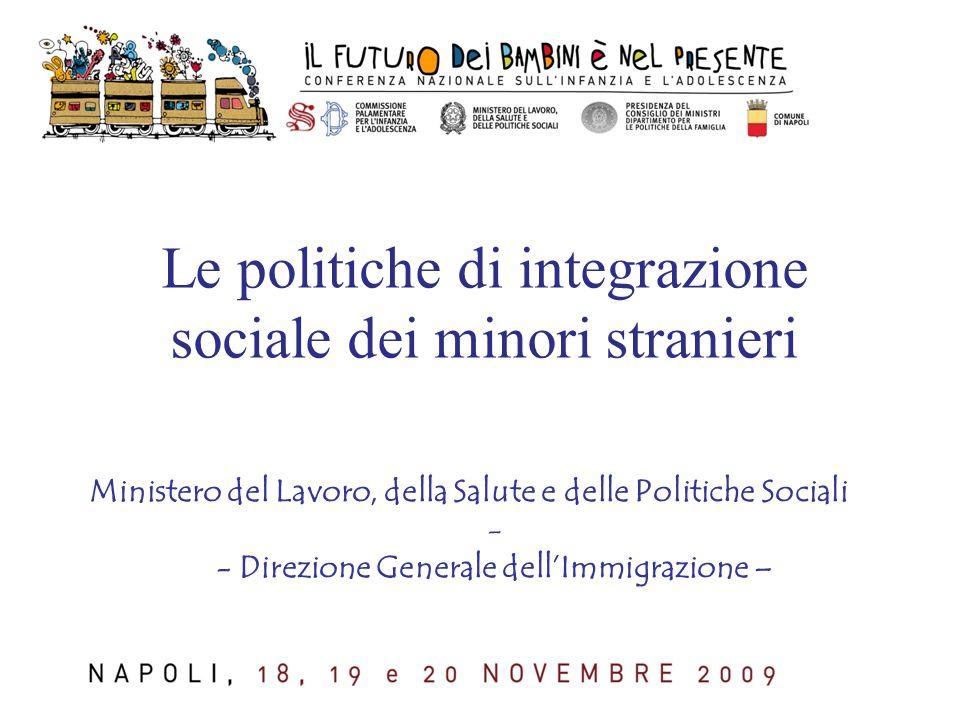 Le politiche di integrazione sociale dei minori stranieri Ministero del Lavoro, della Salute e delle Politiche Sociali - - Direzione Generale dell'Immigrazione –