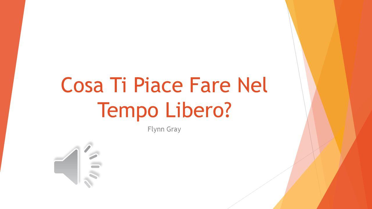 Cosa Ti Piace Fare Nel Tempo Libero? Flynn Gray