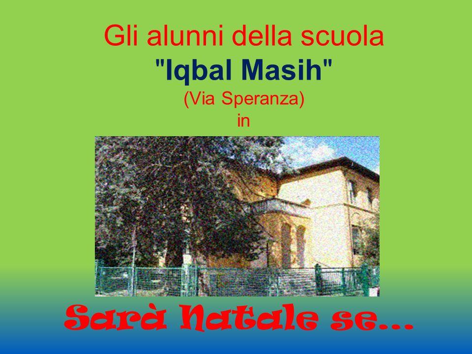 Gli alunni della scuola Iqbal Masih (Via Speranza) in Sarà Natale se…
