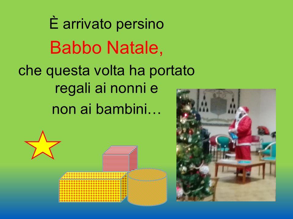 È arrivato persino Babbo Natale, che questa volta ha portato regali ai nonni e non ai bambini…