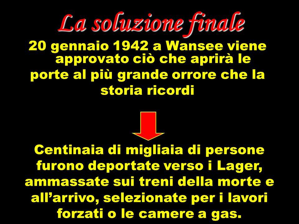 La soluzione finale 20 gennaio 1942 a Wansee viene approvato ciò che aprirà le porte al più grande orrore che la storia ricordi Centinaia di migliaia