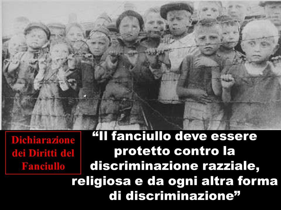 """""""Il fanciullo deve essere protetto contro la discriminazione razziale, religiosa e da ogni altra forma di discriminazione"""" Dichiarazione dei Diritti d"""