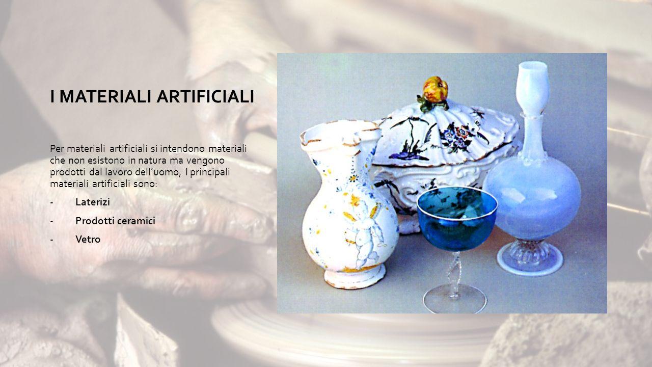 I MATERIALI ARTIFICIALI Per materiali artificiali si intendono materiali che non esistono in natura ma vengono prodotti dal lavoro dell'uomo, I principali materiali artificiali sono: - Laterizi - Prodotti ceramici - Vetro