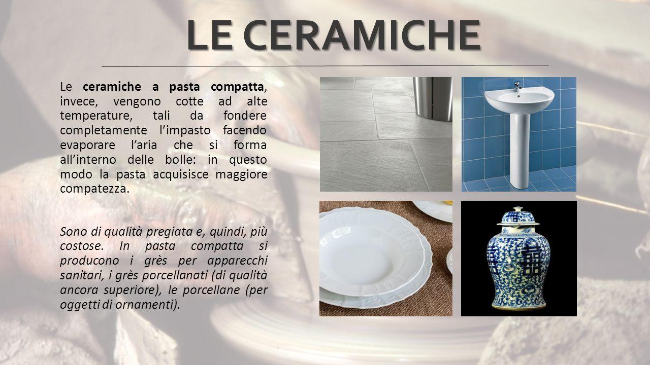 Le ceramiche a pasta compatta, invece, vengono cotte ad alte temperature, tali da fondere completamente l'impasto facendo evaporare l'aria che si forma all'interno delle bolle: in questo modo la pasta acquisisce maggiore compatezza.