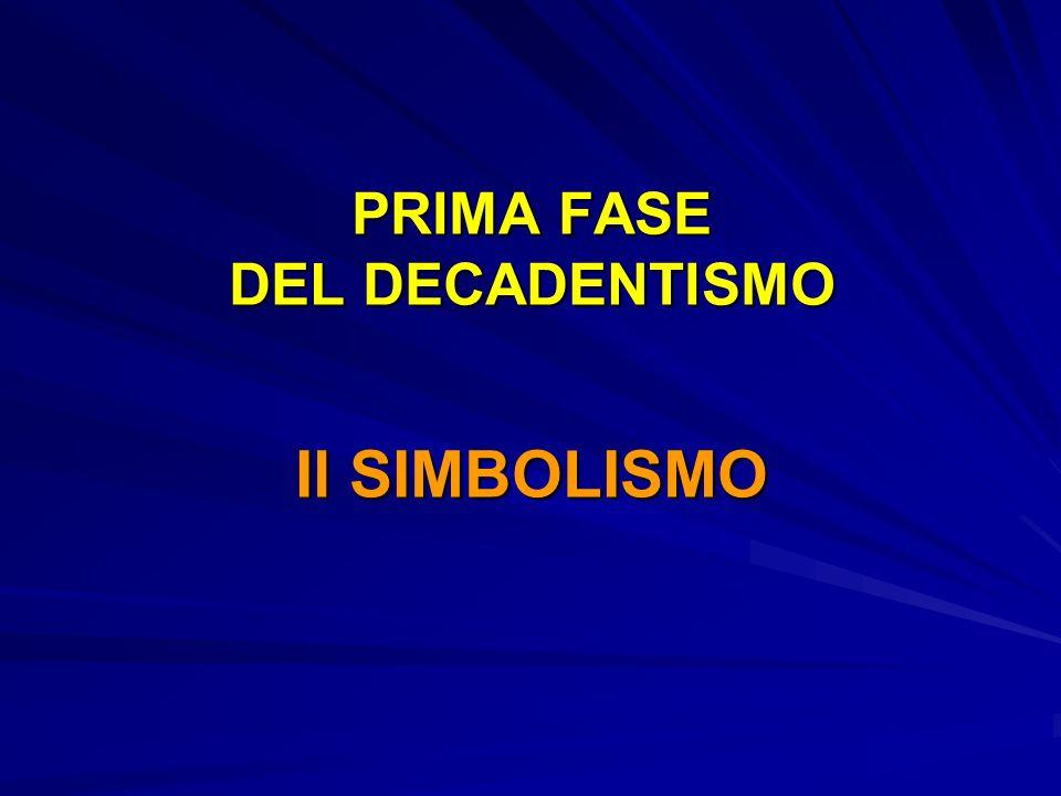 PRIMA FASE DEL DECADENTISMO Il SIMBOLISMO