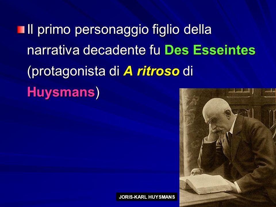Il primo personaggio figlio della narrativa decadente fu Des Esseintes (protagonista di A ritroso di Huysmans) JORIS-KARL HUYSMANS