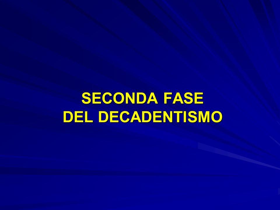 SECONDA FASE DEL DECADENTISMO