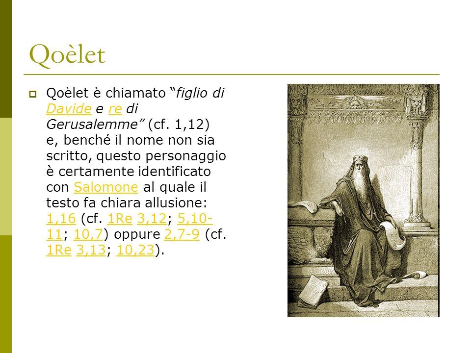 Qoèlet Qoèlet è chiamato figlio di Davide e re di Gerusalemme (cf. 1,12) e, benché il nome non sia scritto, questo personaggio è certamente identifica