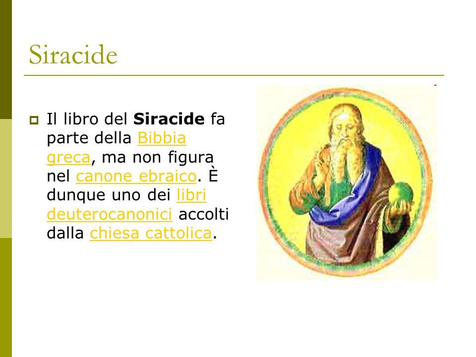 Siracide Il libro del Siracide fa parte della Bibbia greca, ma non figura nel canone ebraico. È dunque uno dei libri deuterocanonici accolti dalla chi