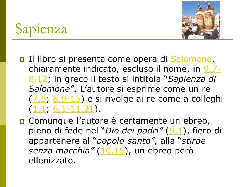 Sapienza Il libro si presenta come opera di Salomone, chiaramente indicato, escluso il nome, in 9,7- 8.12; in greco il testo si intitola Sapienza di S