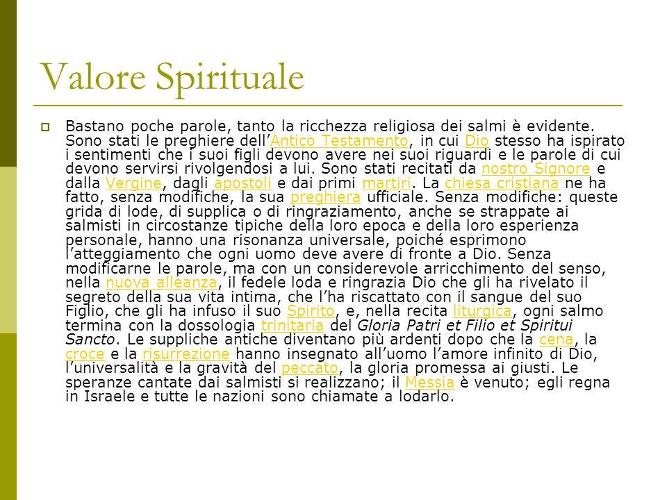 Valore Spirituale Bastano poche parole, tanto la ricchezza religiosa dei salmi è evidente. Sono stati le preghiere dellAntico Testamento, in cui Dio s