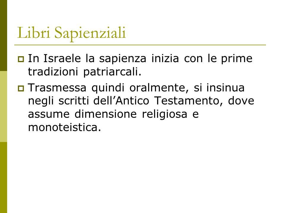 Libri Sapienziali In Israele la sapienza inizia con le prime tradizioni patriarcali. Trasmessa quindi oralmente, si insinua negli scritti dellAntico T