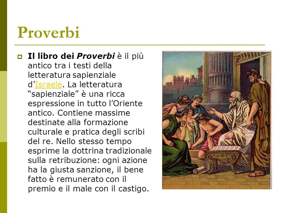 Proverbi Il libro dei Proverbi è il più antico tra i testi della letteratura sapienziale dIsraele. La letteratura sapienziale è una ricca espressione