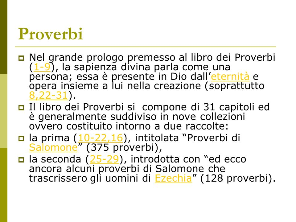 Proverbi Nel grande prologo premesso al libro dei Proverbi (1-9), la sapienza divina parla come una persona; essa è presente in Dio dalleternità e ope
