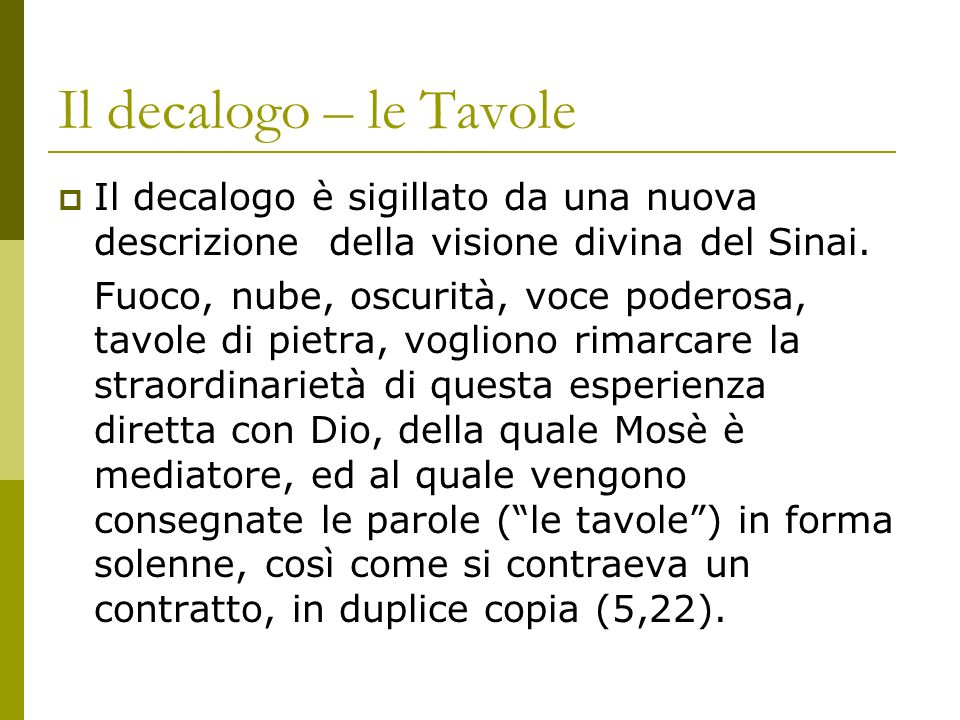 Il decalogo – le Tavole Il decalogo è sigillato da una nuova descrizione della visione divina del Sinai. Fuoco, nube, oscurità, voce poderosa, tavole