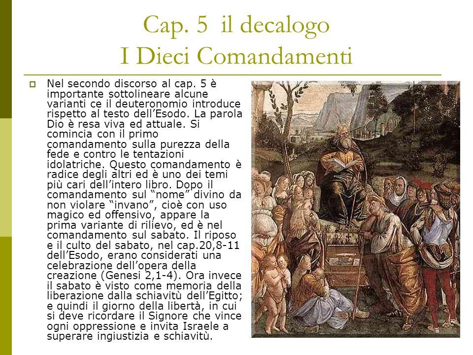 Cap. 5 il decalogo I Dieci Comandamenti Nel secondo discorso al cap. 5 è importante sottolineare alcune varianti ce il deuteronomio introduce rispetto