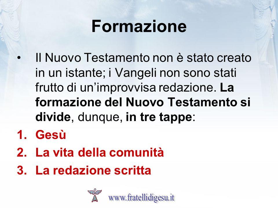 Formazione Il Nuovo Testamento non è stato creato in un istante; i Vangeli non sono stati frutto di unimprovvisa redazione. La formazione del Nuovo Te