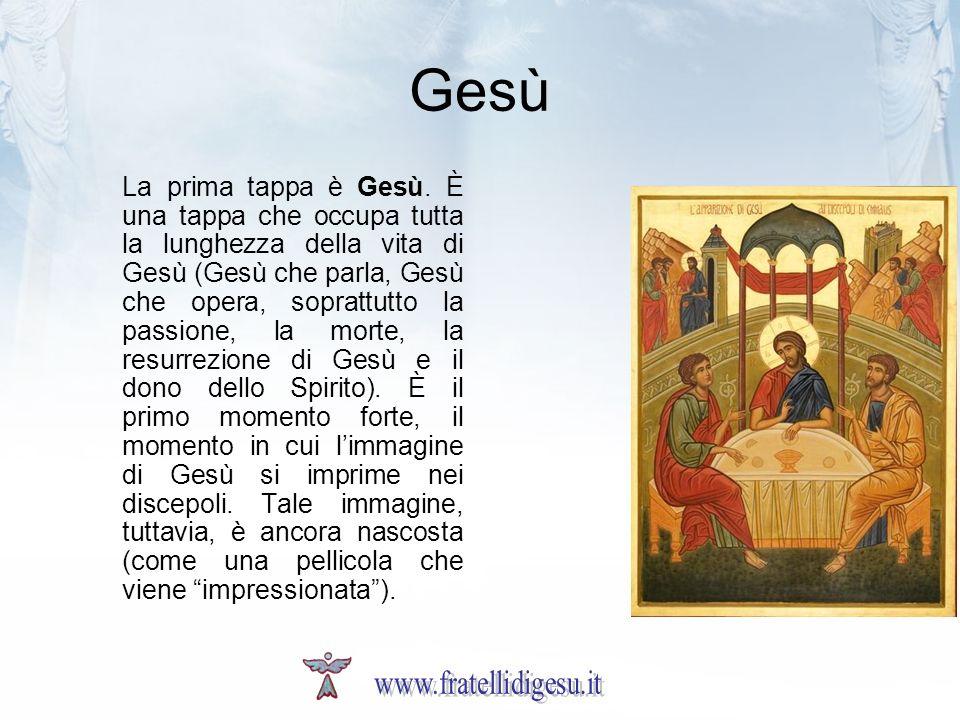 Gesù La prima tappa è Gesù. È una tappa che occupa tutta la lunghezza della vita di Gesù (Gesù che parla, Gesù che opera, soprattutto la passione, la