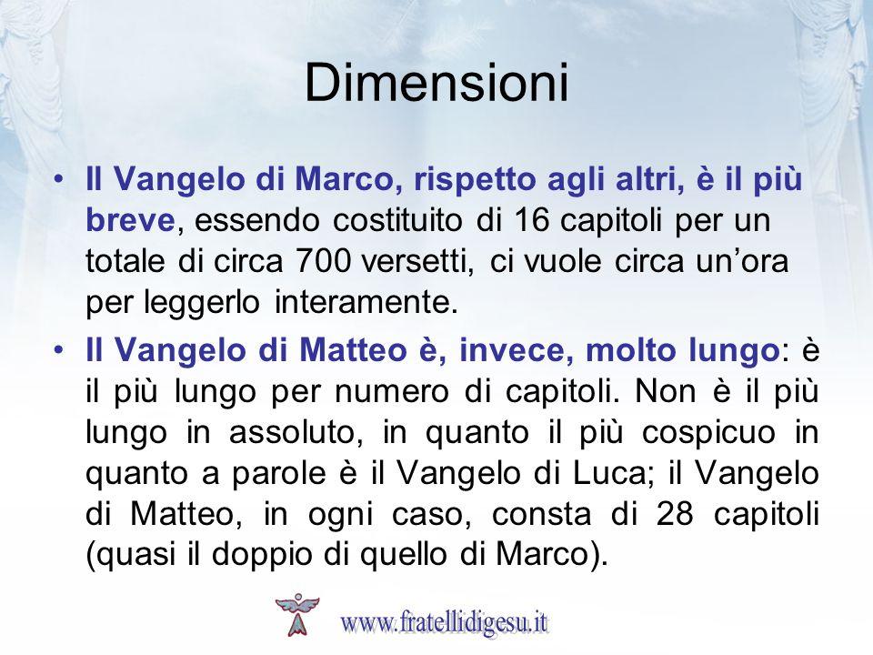 Dimensioni Il Vangelo di Marco, rispetto agli altri, è il più breve, essendo costituito di 16 capitoli per un totale di circa 700 versetti, ci vuole c