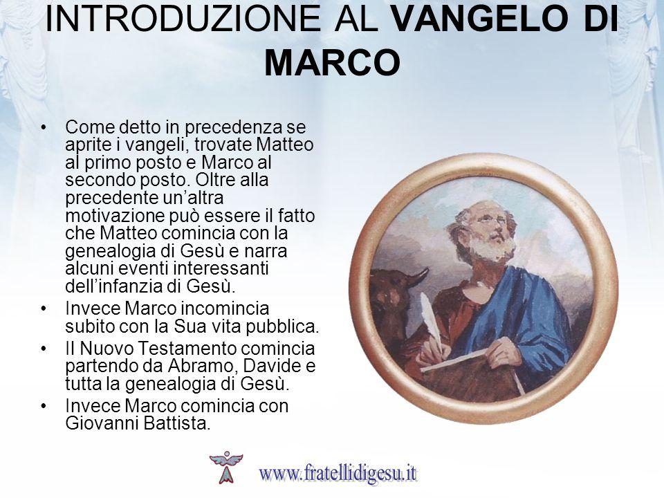 INTRODUZIONE AL VANGELO DI MARCO Come detto in precedenza se aprite i vangeli, trovate Matteo al primo posto e Marco al secondo posto. Oltre alla prec