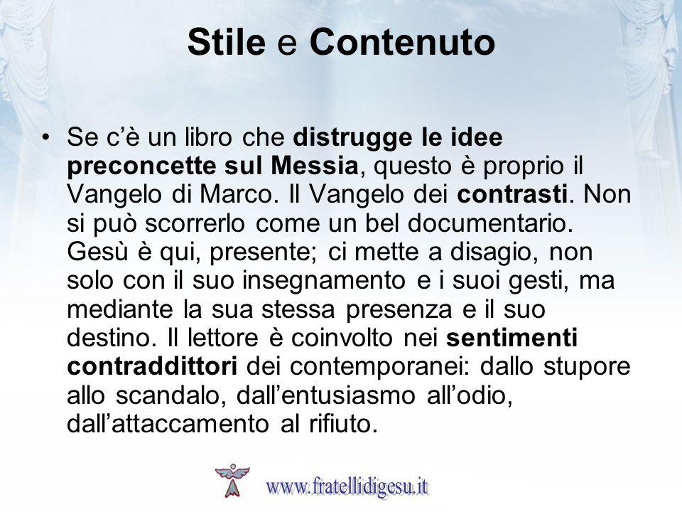 Stile e Contenuto Se cè un libro che distrugge le idee preconcette sul Messia, questo è proprio il Vangelo di Marco. Il Vangelo dei contrasti. Non si