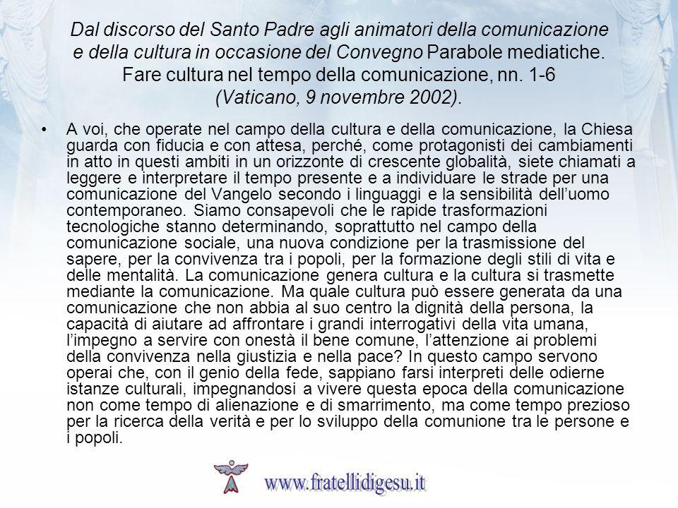 Dal discorso del Santo Padre agli animatori della comunicazione e della cultura in occasione del Convegno Parabole mediatiche. Fare cultura nel tempo