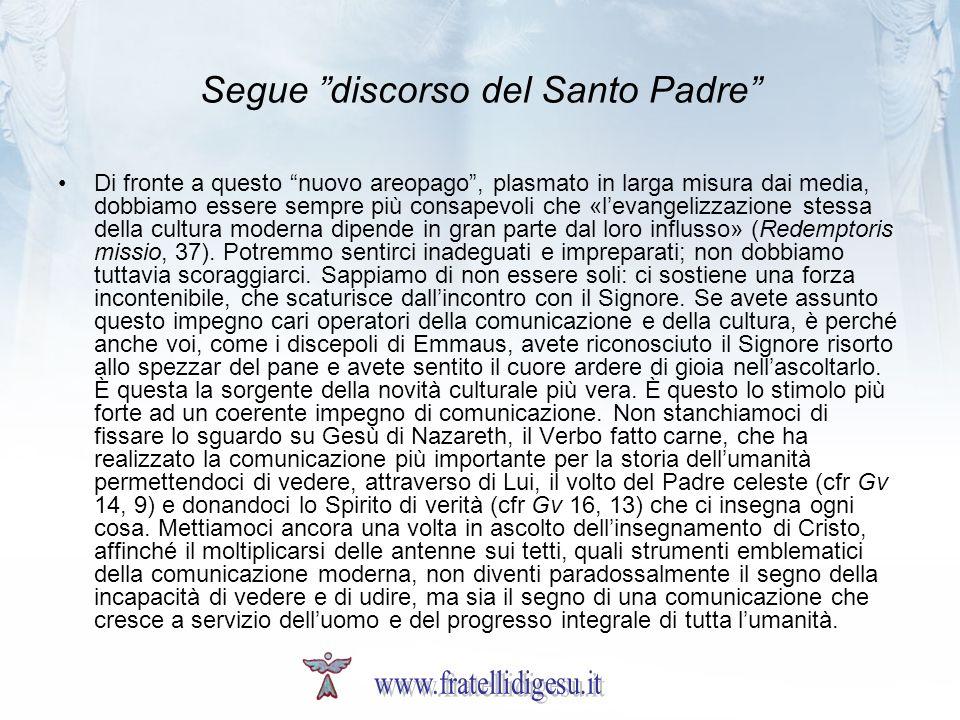 Segue discorso del Santo Padre Di fronte a questo nuovo areopago, plasmato in larga misura dai media, dobbiamo essere sempre più consapevoli che «leva