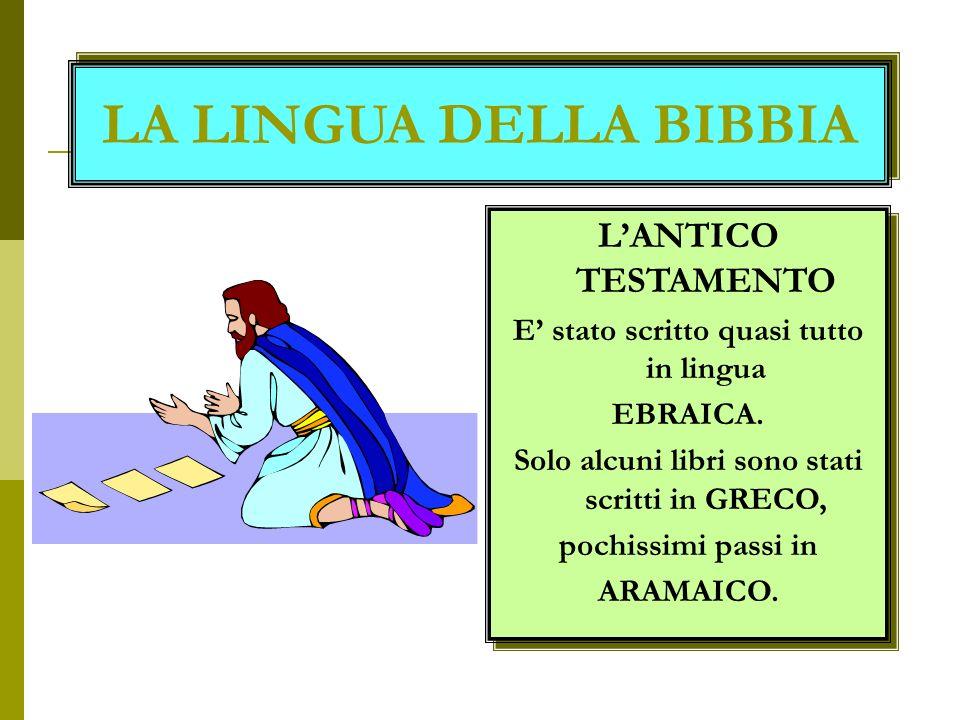LA LINGUA DELLA BIBBIA LA LINGUA DELLA BIBBIA LANTICO TESTAMENTO E stato scritto quasi tutto in lingua EBRAICA.
