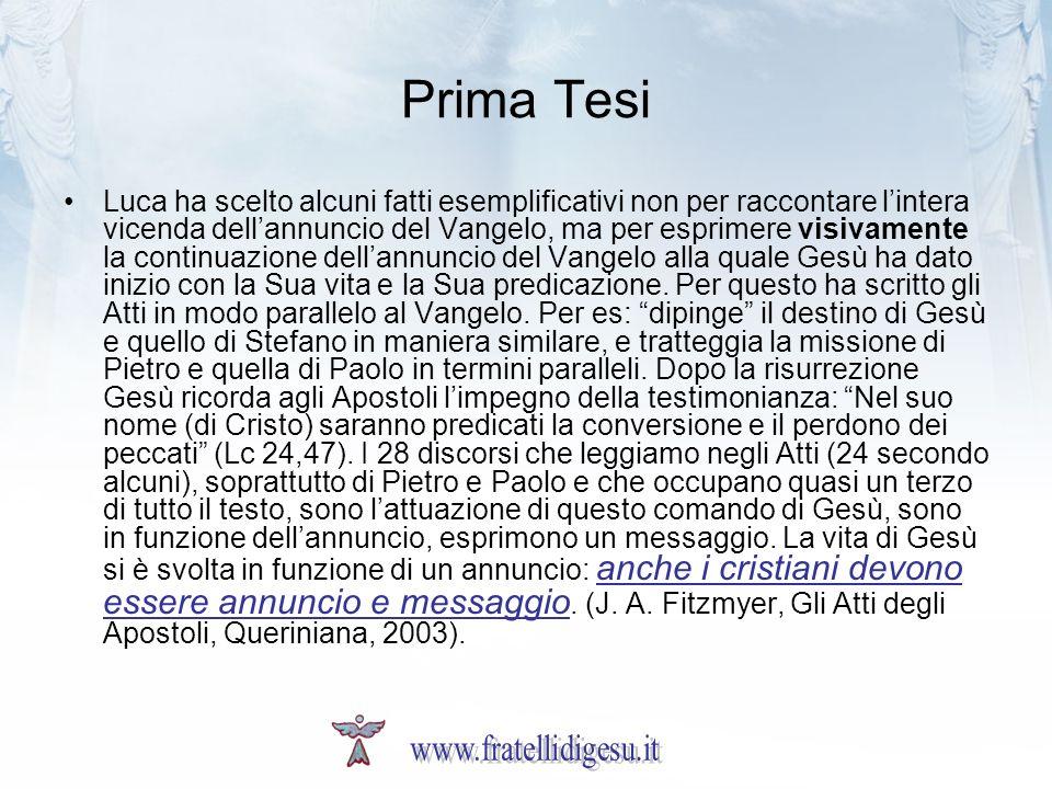 Prima Tesi Luca ha scelto alcuni fatti esemplificativi non per raccontare lintera vicenda dellannuncio del Vangelo, ma per esprimere visivamente la co
