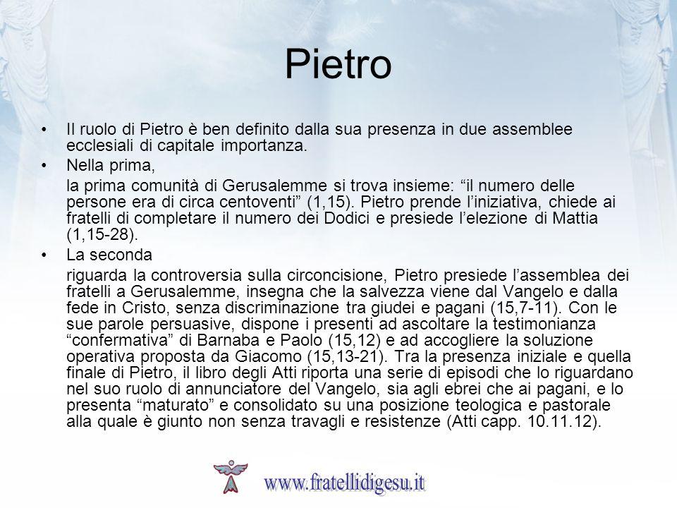 Pietro Il ruolo di Pietro è ben definito dalla sua presenza in due assemblee ecclesiali di capitale importanza. Nella prima, la prima comunità di Geru