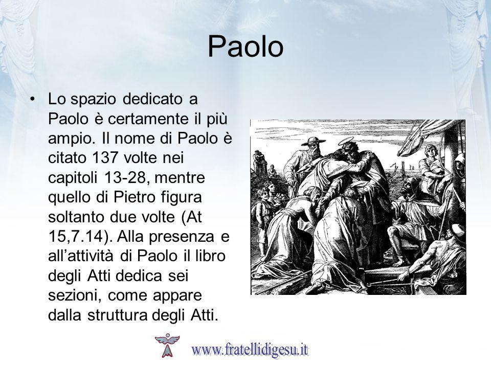 Paolo Lo spazio dedicato a Paolo è certamente il più ampio. Il nome di Paolo è citato 137 volte nei capitoli 13-28, mentre quello di Pietro figura sol