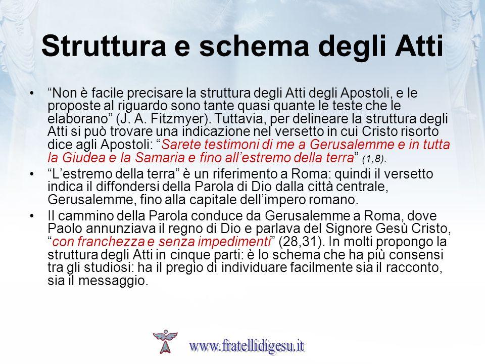 Struttura e schema degli Atti Non è facile precisare la struttura degli Atti degli Apostoli, e le proposte al riguardo sono tante quasi quante le test