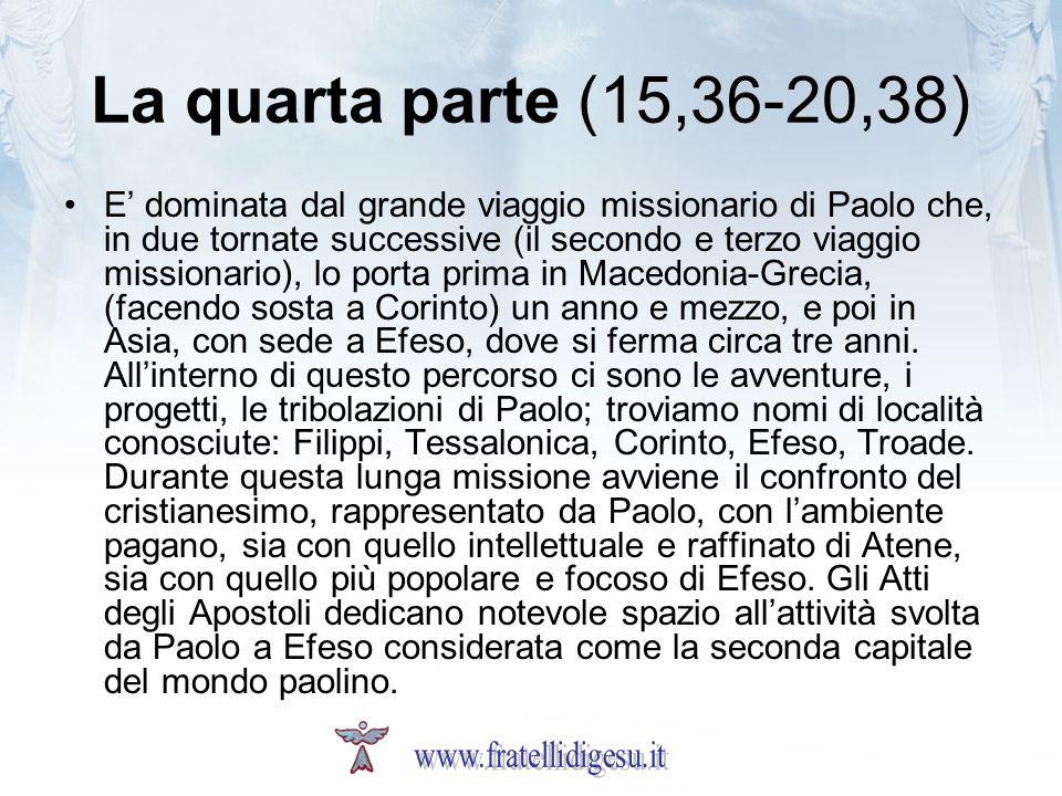 La quarta parte (15,36-20,38) E dominata dal grande viaggio missionario di Paolo che, in due tornate successive (il secondo e terzo viaggio missionari