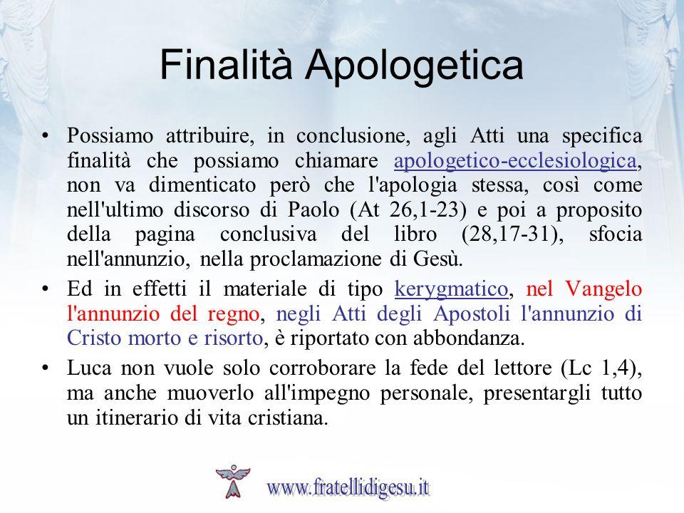 Finalità Apologetica Possiamo attribuire, in conclusione, agli Atti una specifica finalità che possiamo chiamare apologetico-ecclesiologica, non va di