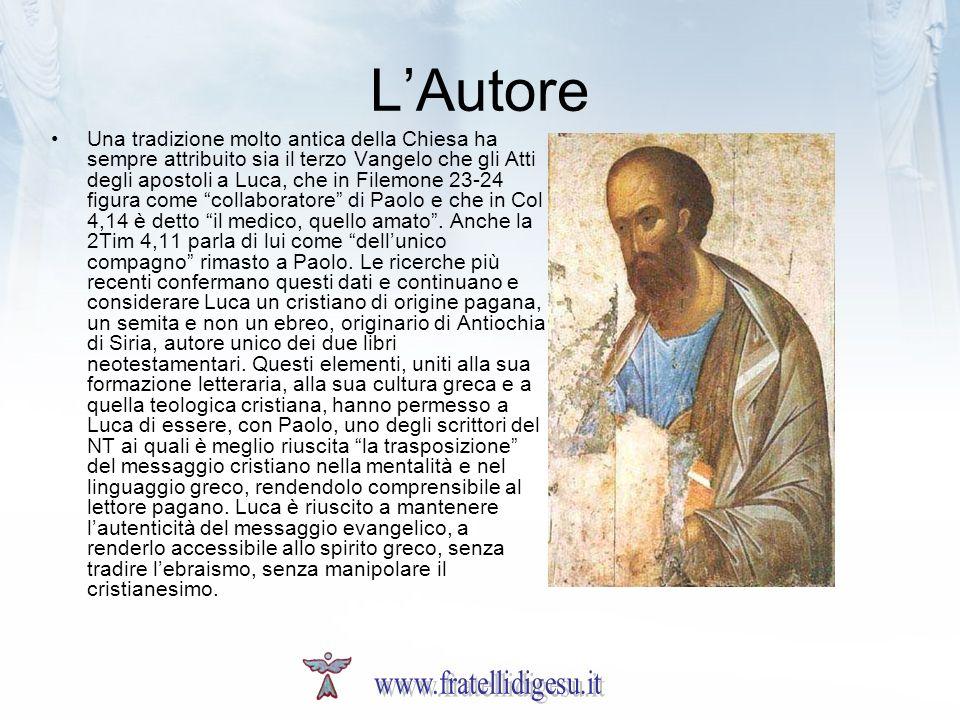 LAutore Una tradizione molto antica della Chiesa ha sempre attribuito sia il terzo Vangelo che gli Atti degli apostoli a Luca, che in Filemone 23-24 f