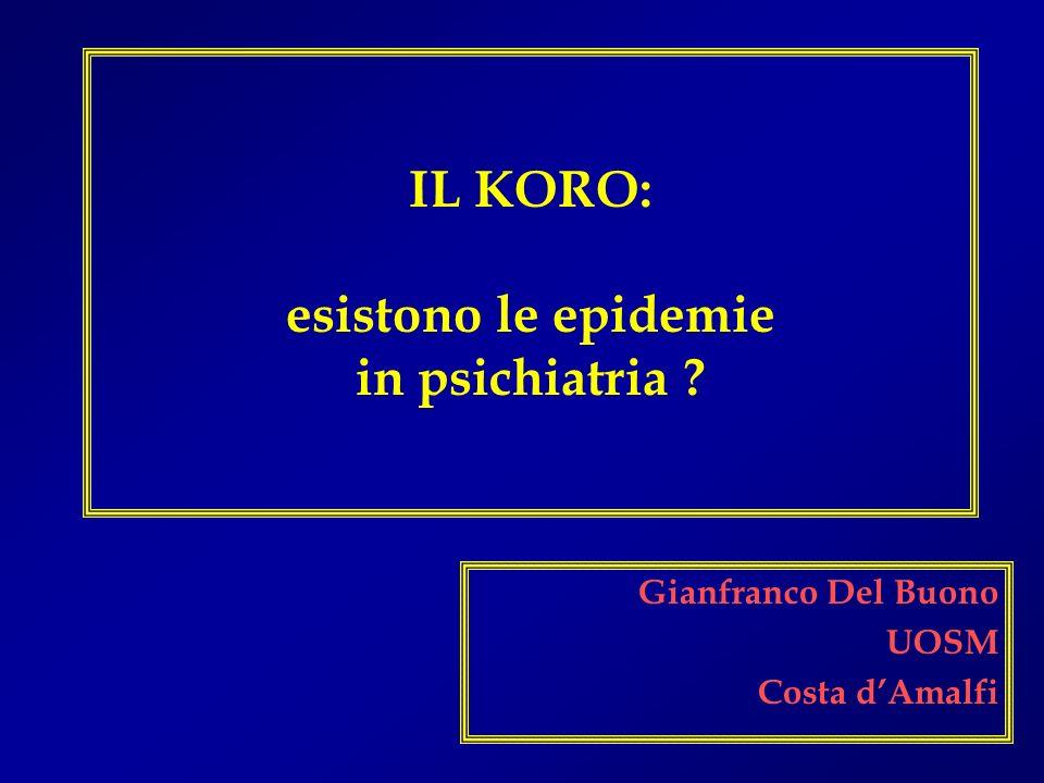 IL KORO: esistono le epidemie in psichiatria ? Gianfranco Del Buono UOSM Costa dAmalfi