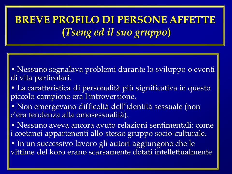 BREVE PROFILO DI PERSONE AFFETTE ( Tseng ed il suo gruppo ) Nessuno segnalava problemi durante lo sviluppo o eventi di vita particolari. La caratteris